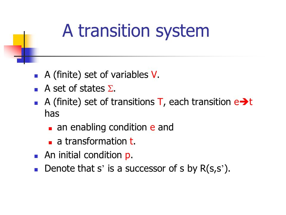A transition system A (finite) set of variables V. A set of states .