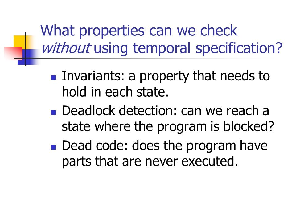 What properties can we check without using temporal specification