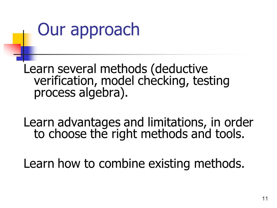 Our approach Learn several methods (deductive verification, model checking, testing process algebra).