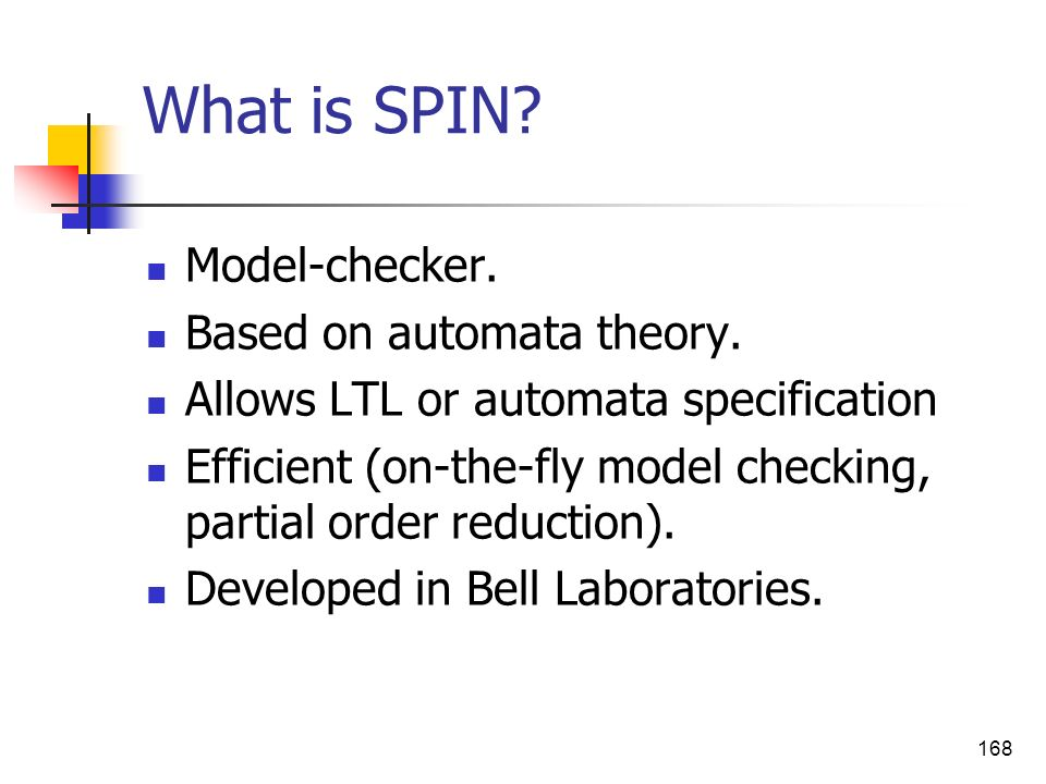 What is SPIN Model-checker. Based on automata theory.