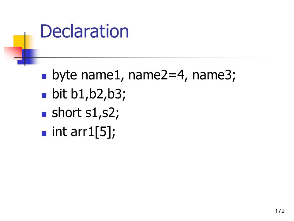 Declaration byte name1, name2=4, name3; bit b1,b2,b3; short s1,s2;
