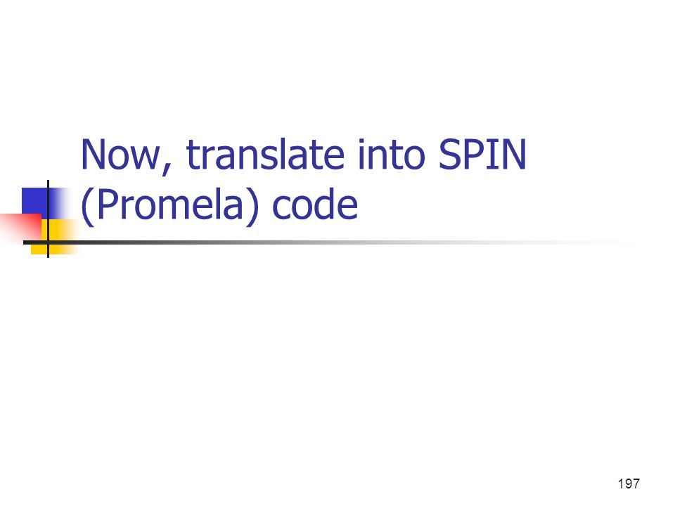 Now, translate into SPIN (Promela) code