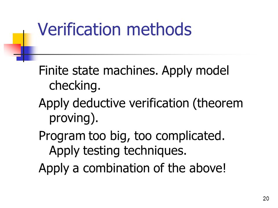 Verification methods Finite state machines. Apply model checking.