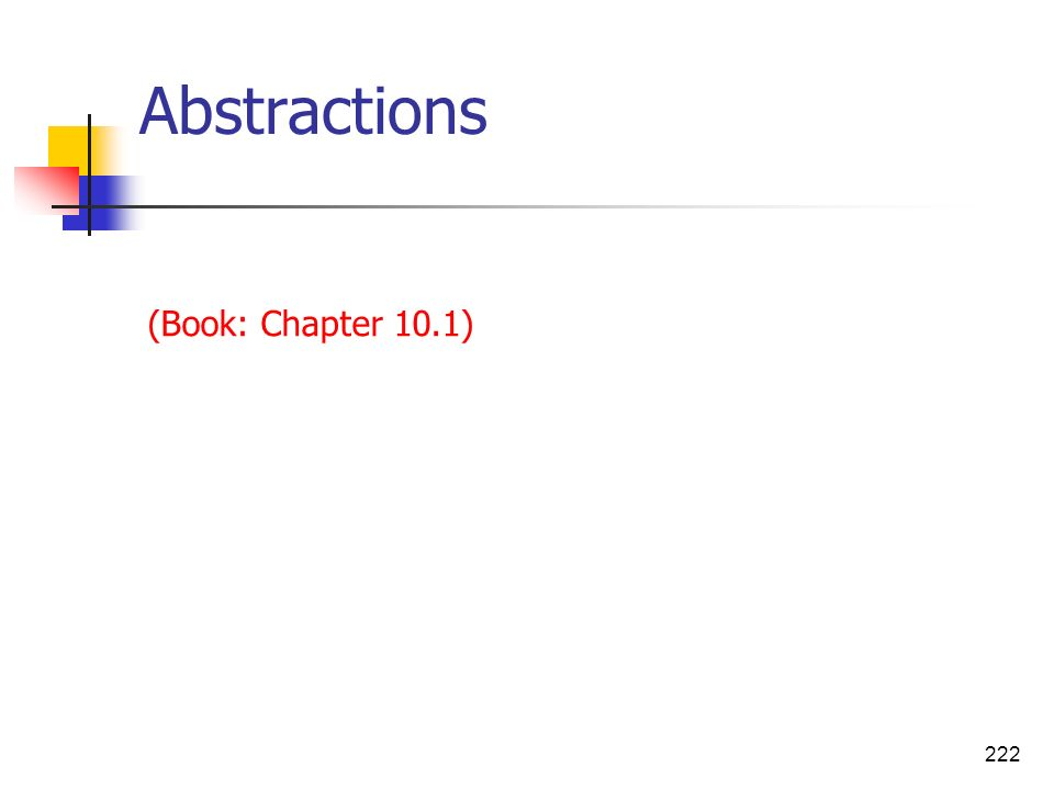 Abstractions (Book: Chapter 10.1) 1