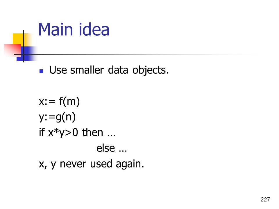 Main idea Use smaller data objects. x:= f(m) y:=g(n)