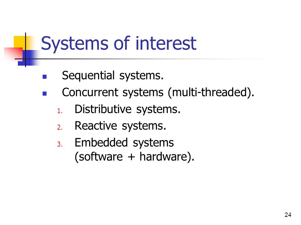 Systems of interest Sequential systems.