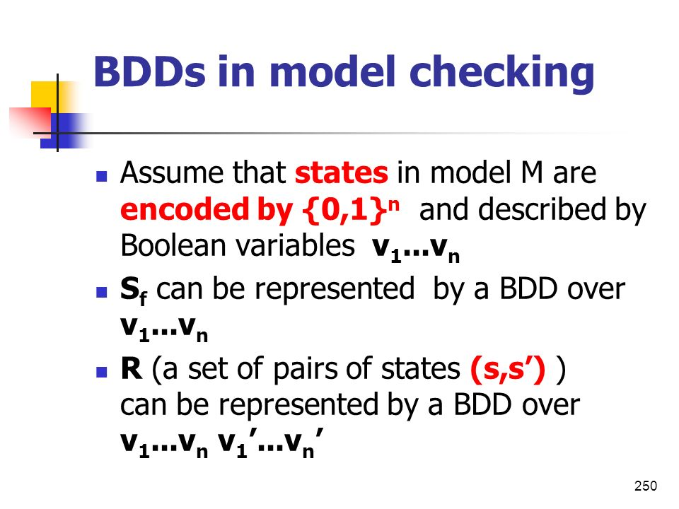 BDDs in model checking Assume that states in model M are encoded by {0,1}n and described by Boolean variables v1...vn.