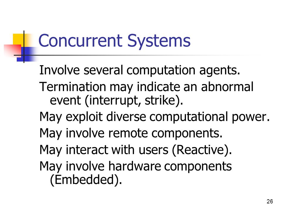 Concurrent Systems Involve several computation agents.