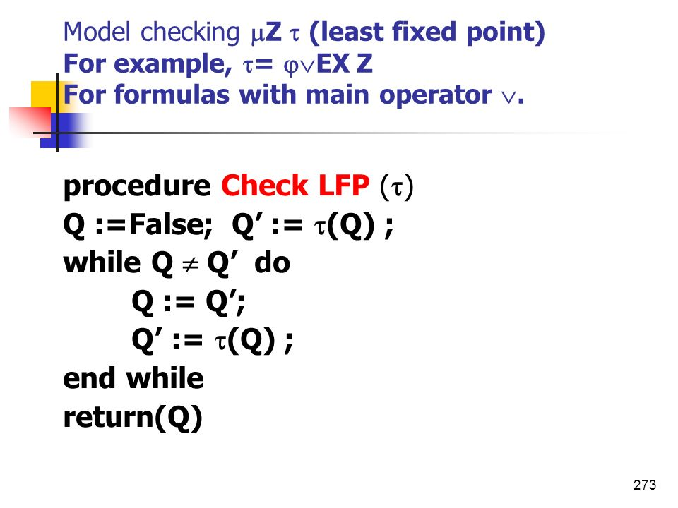 procedure Check LFP () Q :=False; Q' := (Q) ; while Q  Q' do