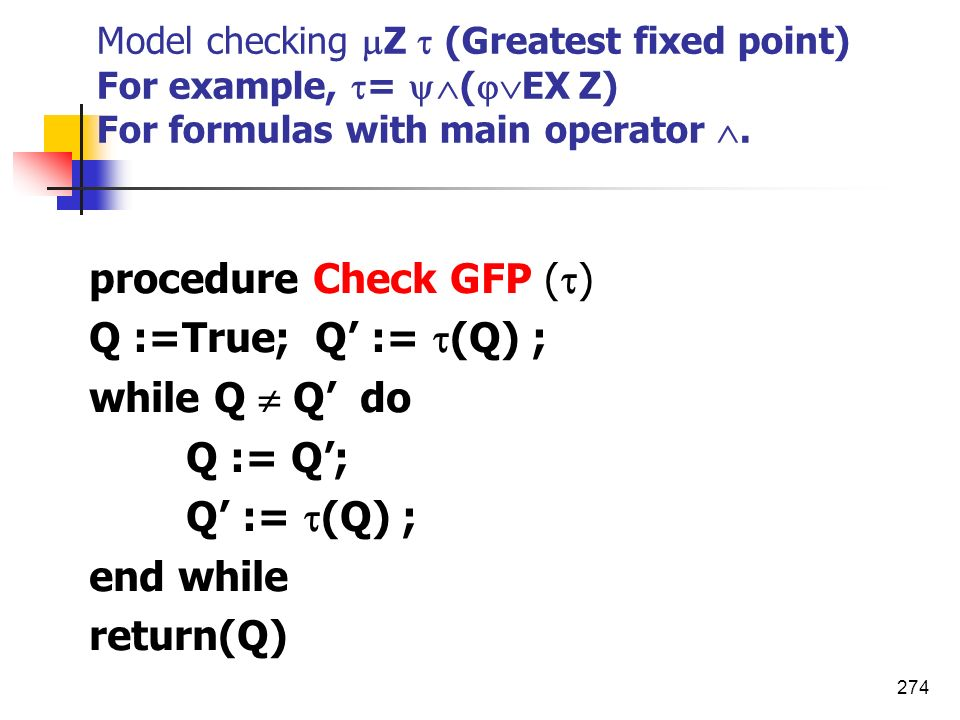 procedure Check GFP () Q :=True; Q' := (Q) ; while Q  Q' do