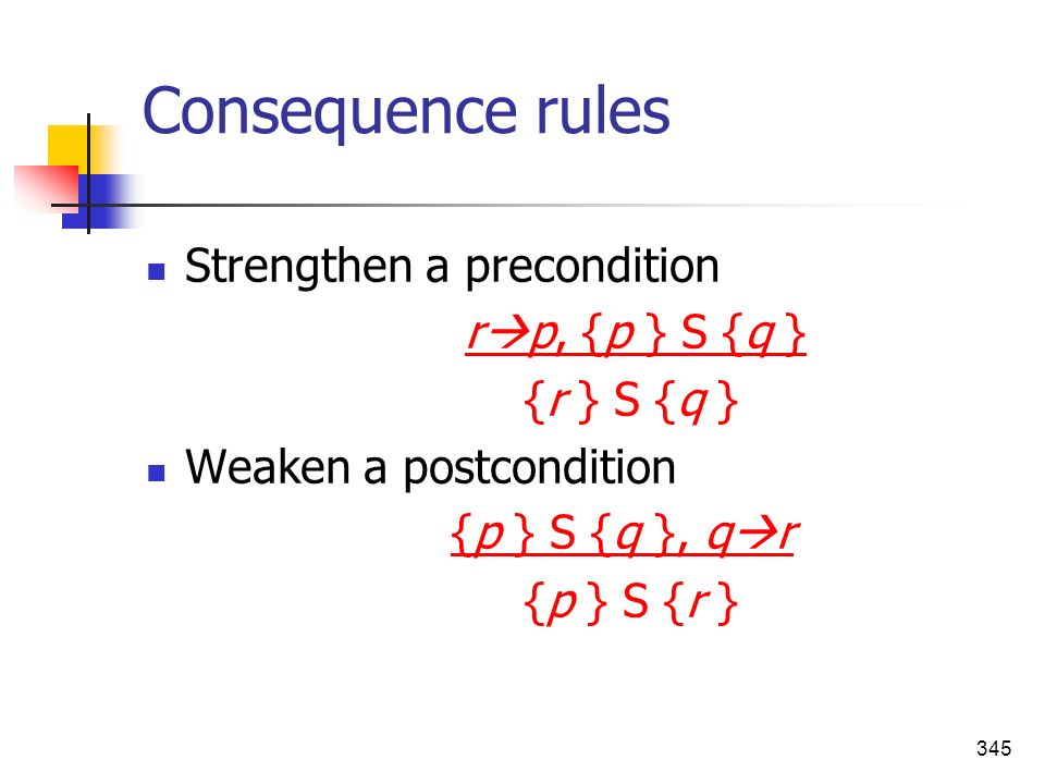 Consequence rules Strengthen a precondition rp, {p } S {q }
