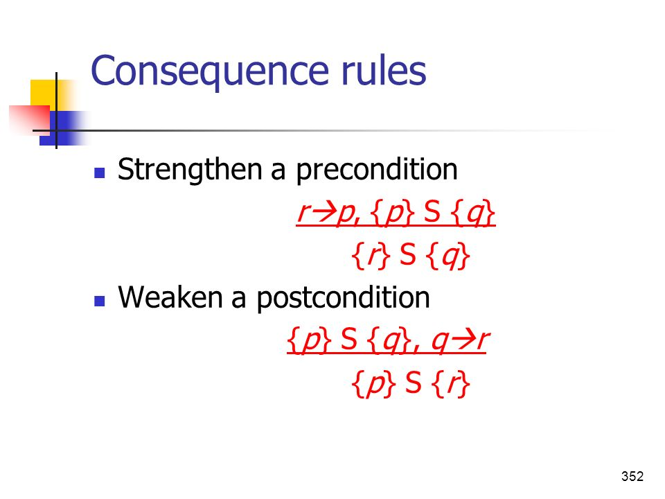 Consequence rules Strengthen a precondition rp, {p} S {q} {r} S {q}