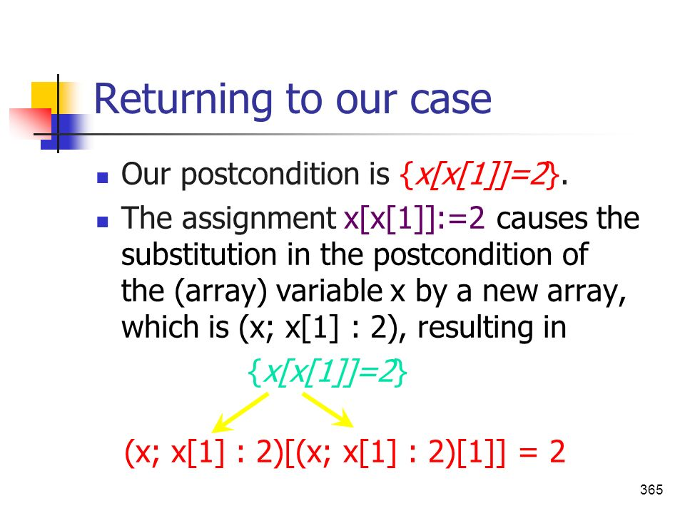 Returning to our case Our postcondition is {x[x[1]]=2}.