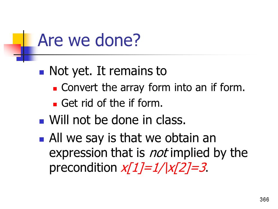 Are we done Not yet. It remains to Will not be done in class.