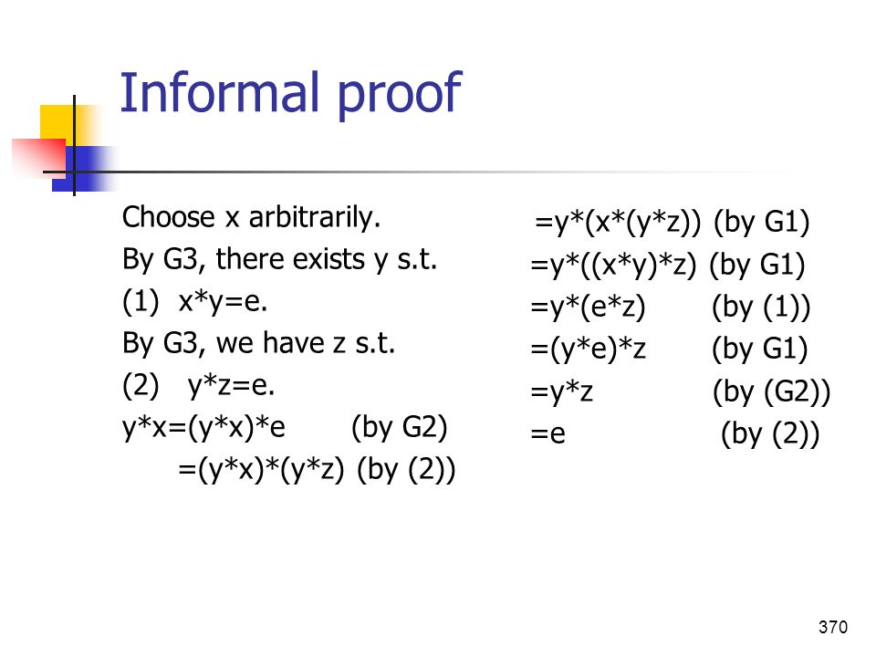 Informal proof =y*(x*(y*z)) (by G1) Choose x arbitrarily.