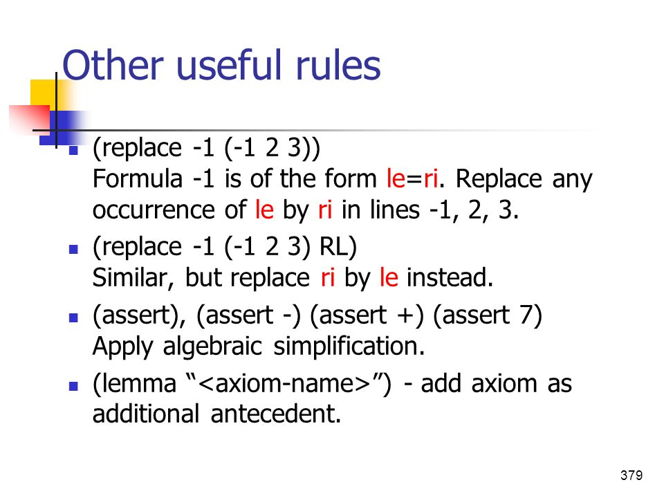 Other useful rules (replace -1 (-1 2 3)) Formula -1 is of the form le=ri. Replace any occurrence of le by ri in lines -1, 2, 3.