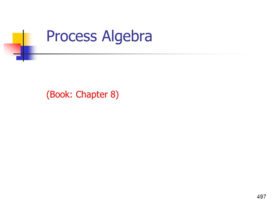 Process Algebra (Book: Chapter 8)