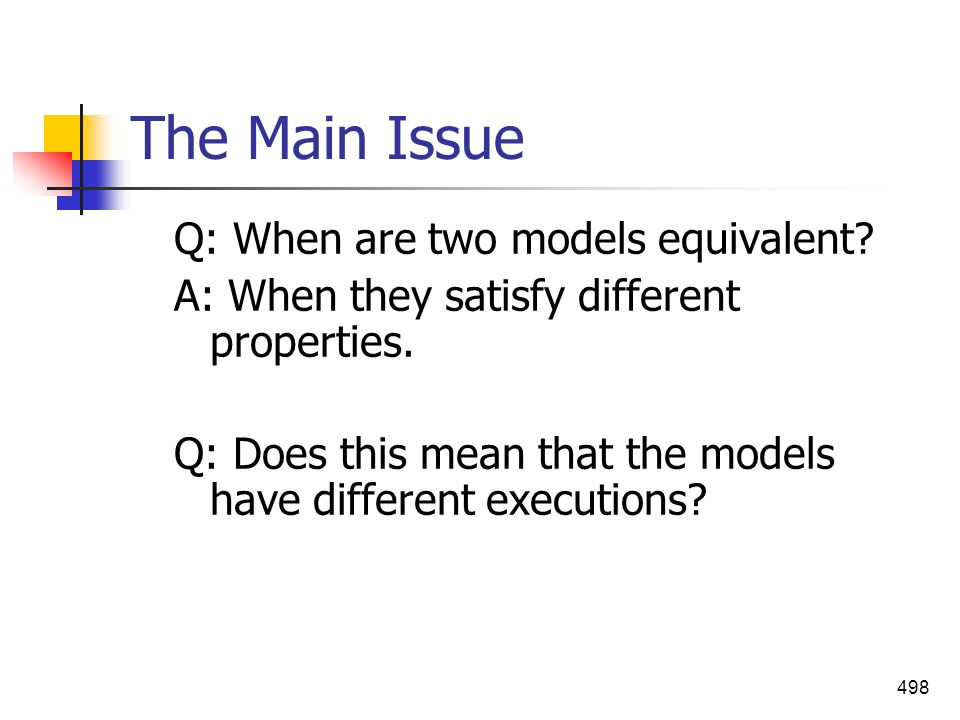 The Main Issue Q: When are two models equivalent