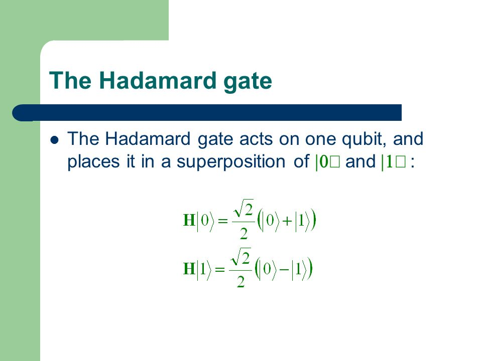 The Hadamard gate The Hadamard gate acts on one qubit, and places it in a superposition of |0ñ and |1ñ :