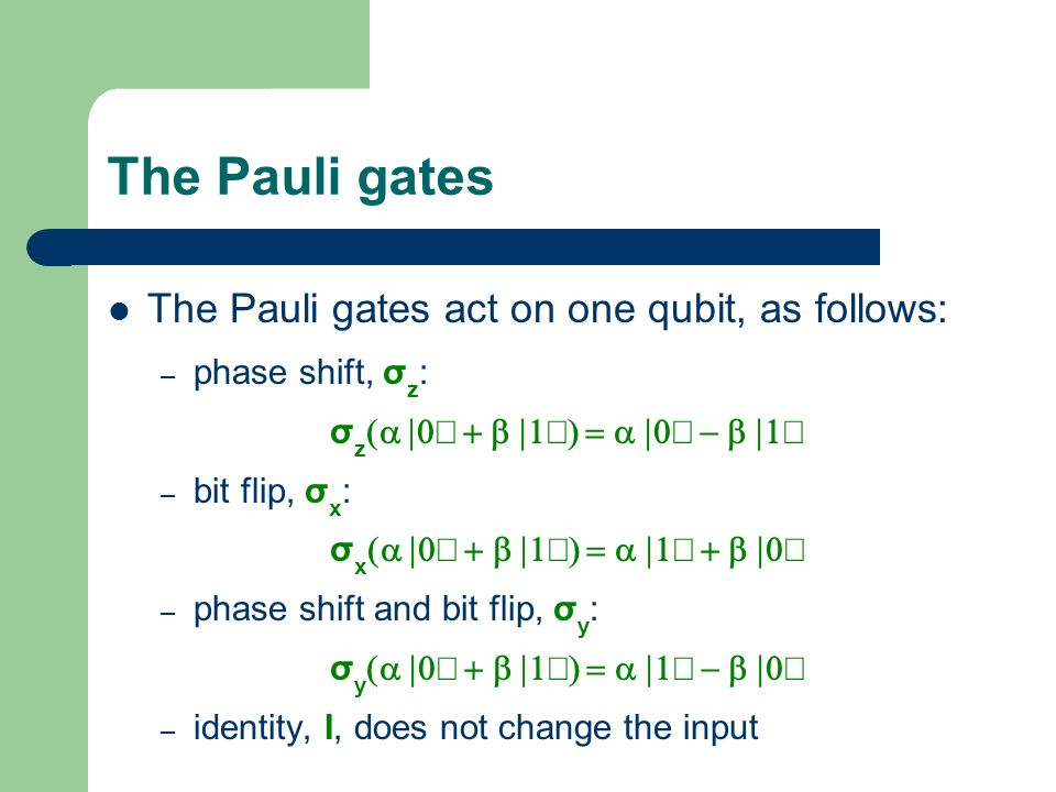 The Pauli gates The Pauli gates act on one qubit, as follows: