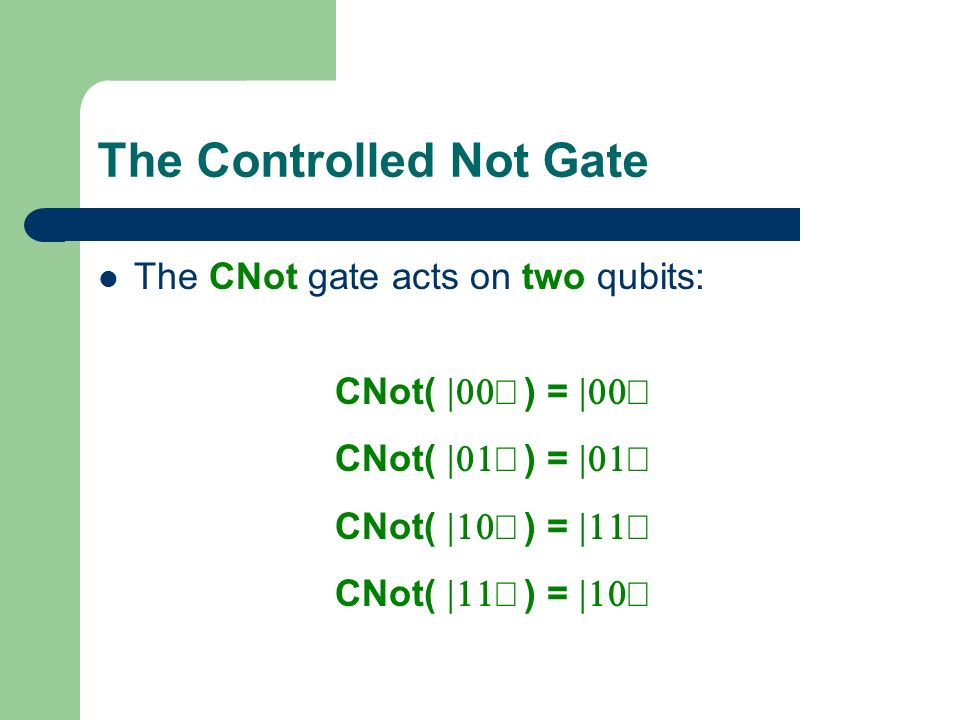 The Controlled Not Gate