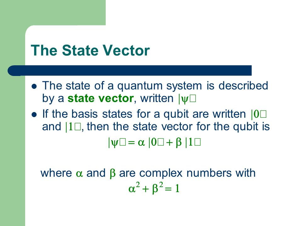 The State Vector The state of a quantum system is described by a state vector, written |yñ.