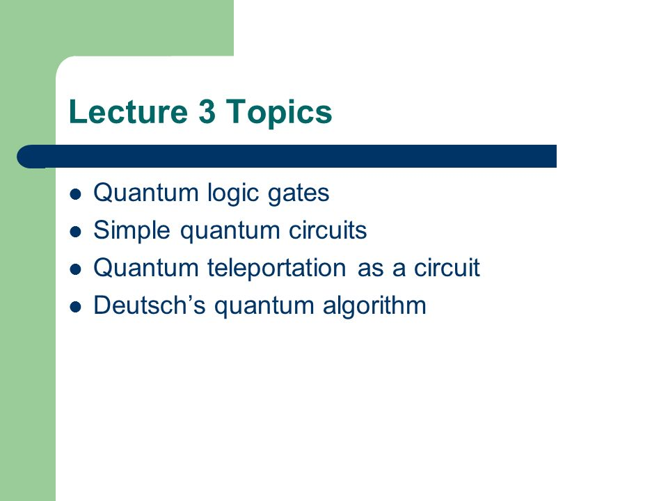 Lecture 3 Topics Quantum logic gates Simple quantum circuits