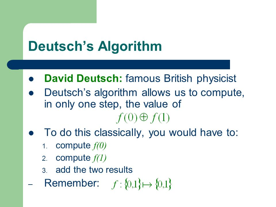 Deutsch's Algorithm David Deutsch: famous British physicist