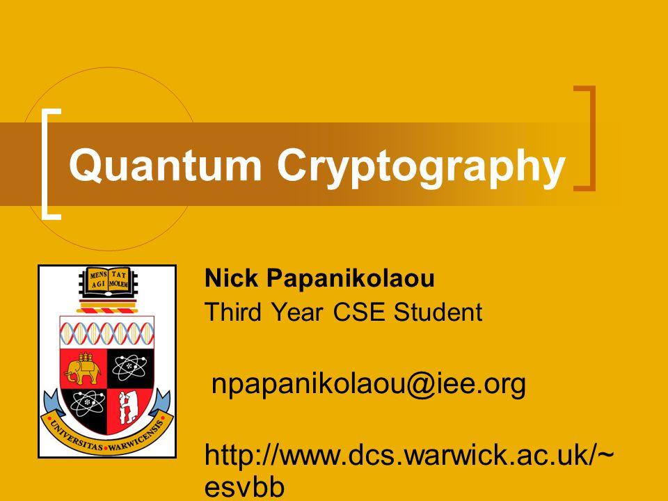 Quantum Cryptography http://www.dcs.warwick.ac.uk/~esvbb