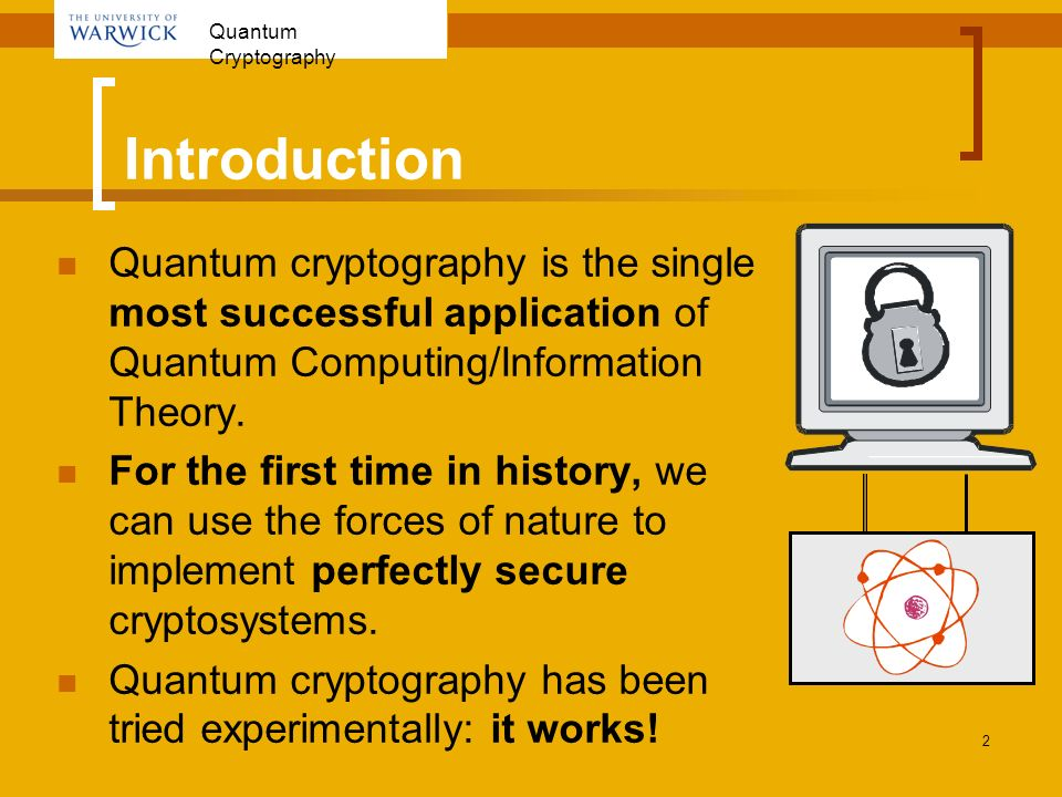 Introduction Quantum cryptography is the single most successful application of Quantum Computing/Information Theory.