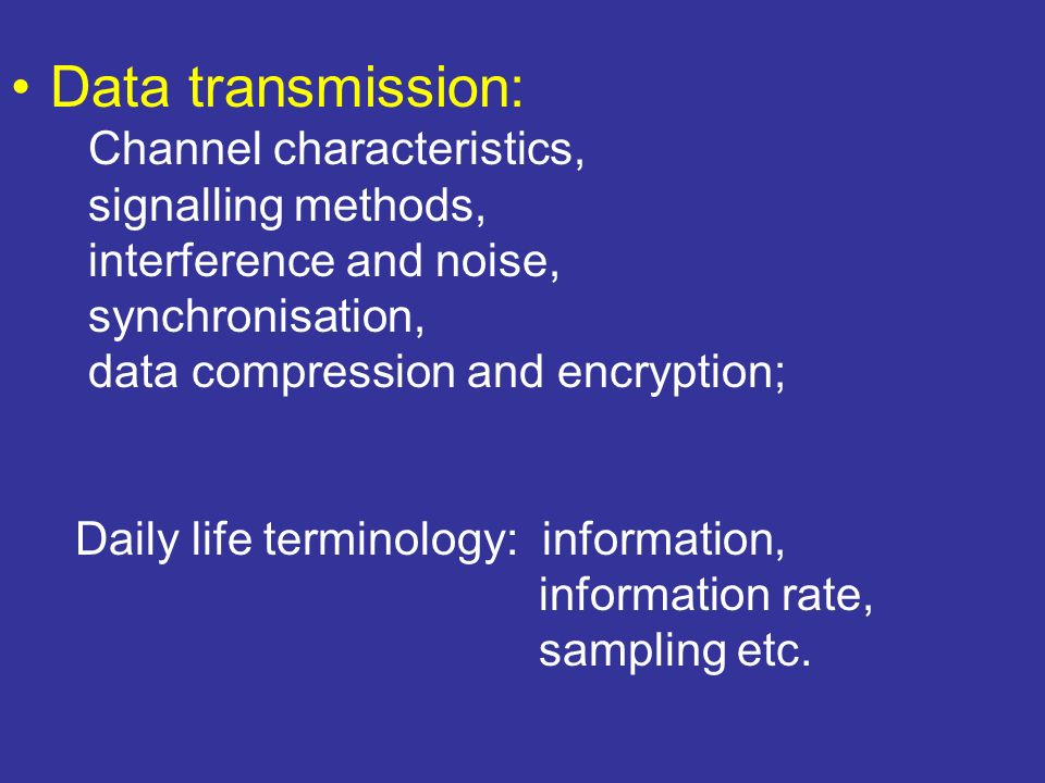 Data transmission: Channel characteristics, signalling methods,