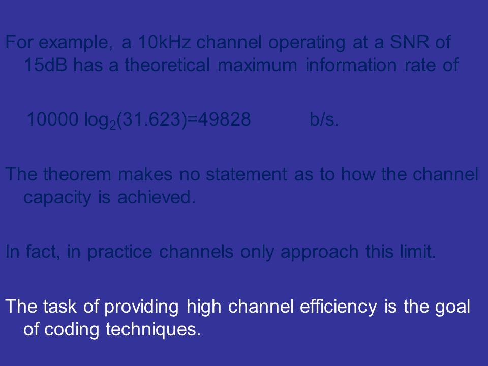 For example, a 10kHz channel operating at a SNR of 15dB has a theoretical maximum information rate of