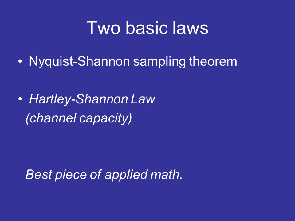 Two basic laws Nyquist-Shannon sampling theorem Hartley-Shannon Law