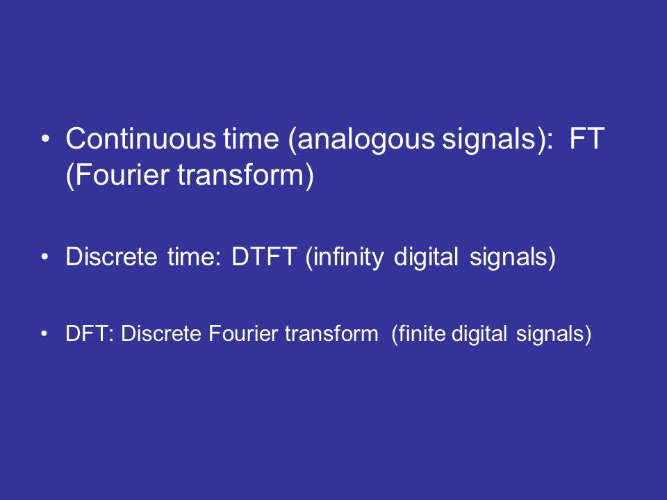 Continuous time (analogous signals): FT (Fourier transform)