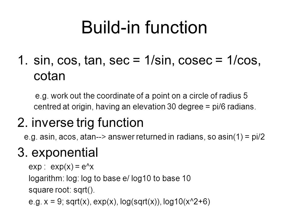 Build-in function sin, cos, tan, sec = 1/sin, cosec = 1/cos, cotan