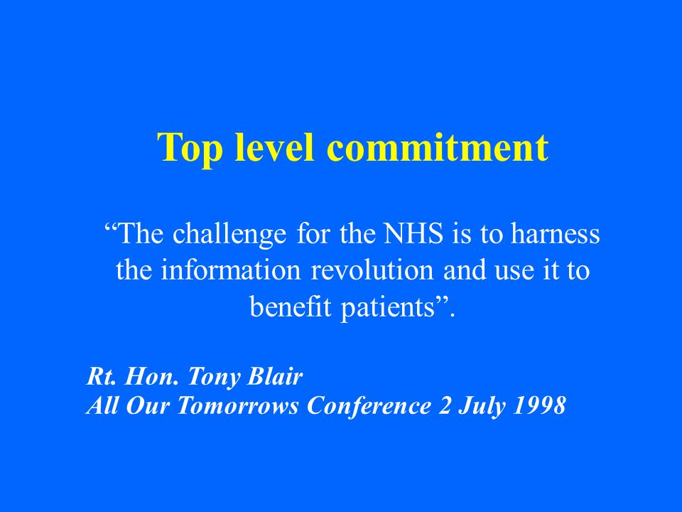 Top level commitment The challenge for the NHS is to harness the information revolution and use it to benefit patients .