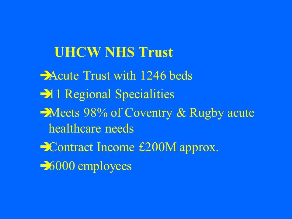 UHCW NHS Trust Acute Trust with 1246 beds 11 Regional Specialities