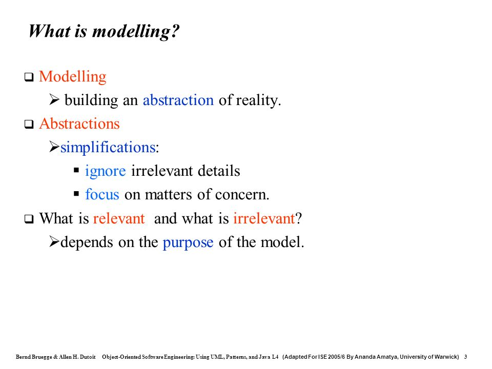 What is modelling Modelling building an abstraction of reality.