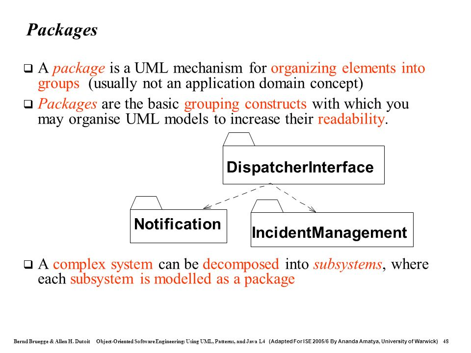 Packages A package is a UML mechanism for organizing elements into groups (usually not an application domain concept)