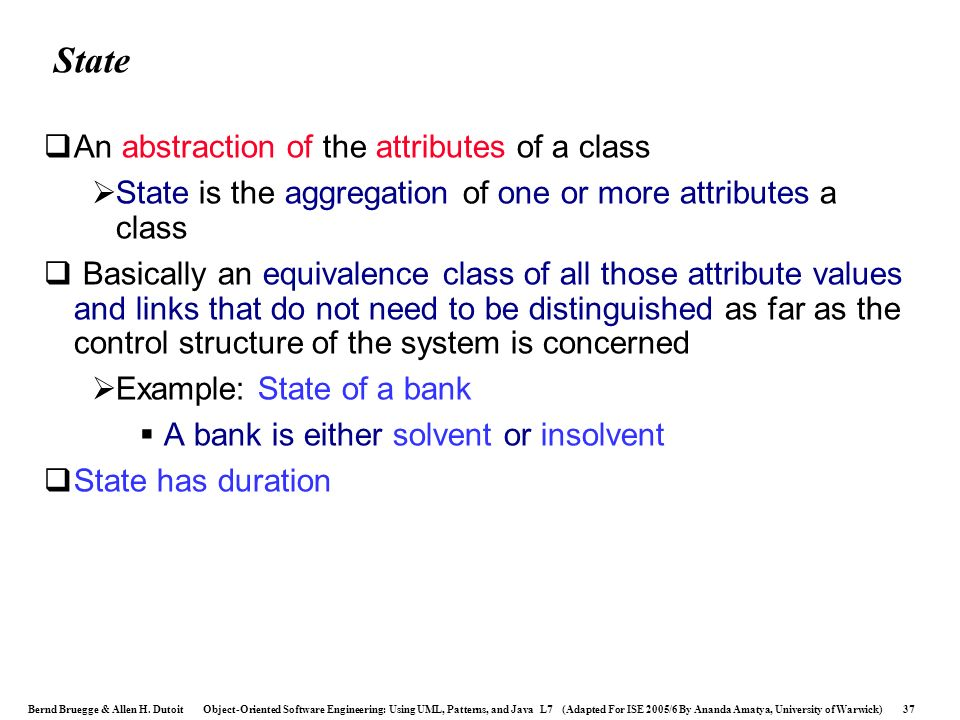 State An abstraction of the attributes of a class