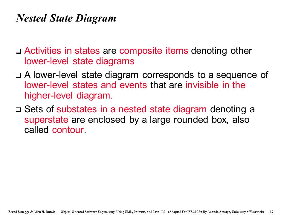Nested State Diagram Activities in states are composite items denoting other lower-level state diagrams.