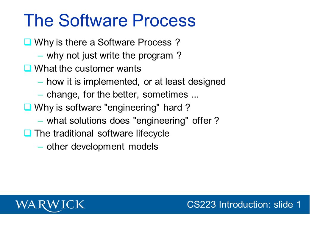 The Software Process Why is there a Software Process