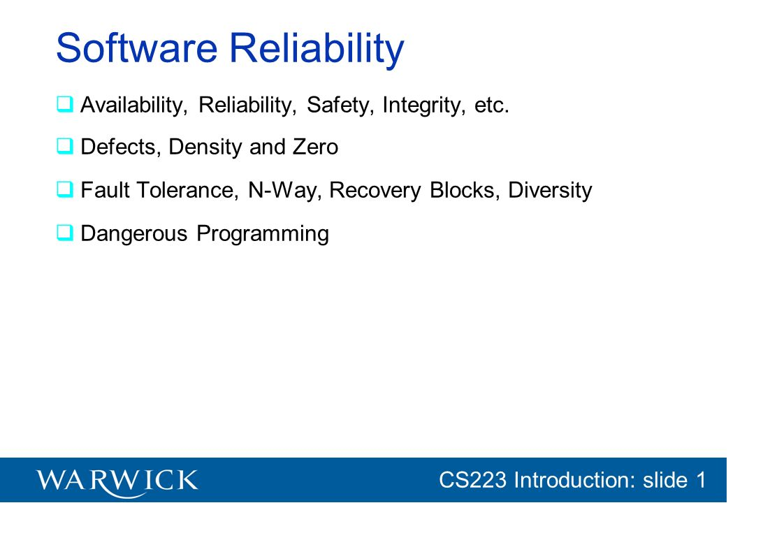 Software Reliability Availability, Reliability, Safety, Integrity, etc. Defects, Density and Zero.