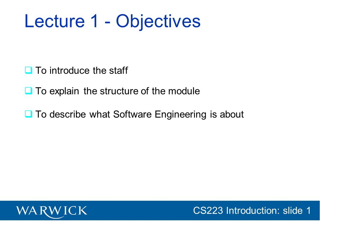 Lecture 1 - Objectives To introduce the staff