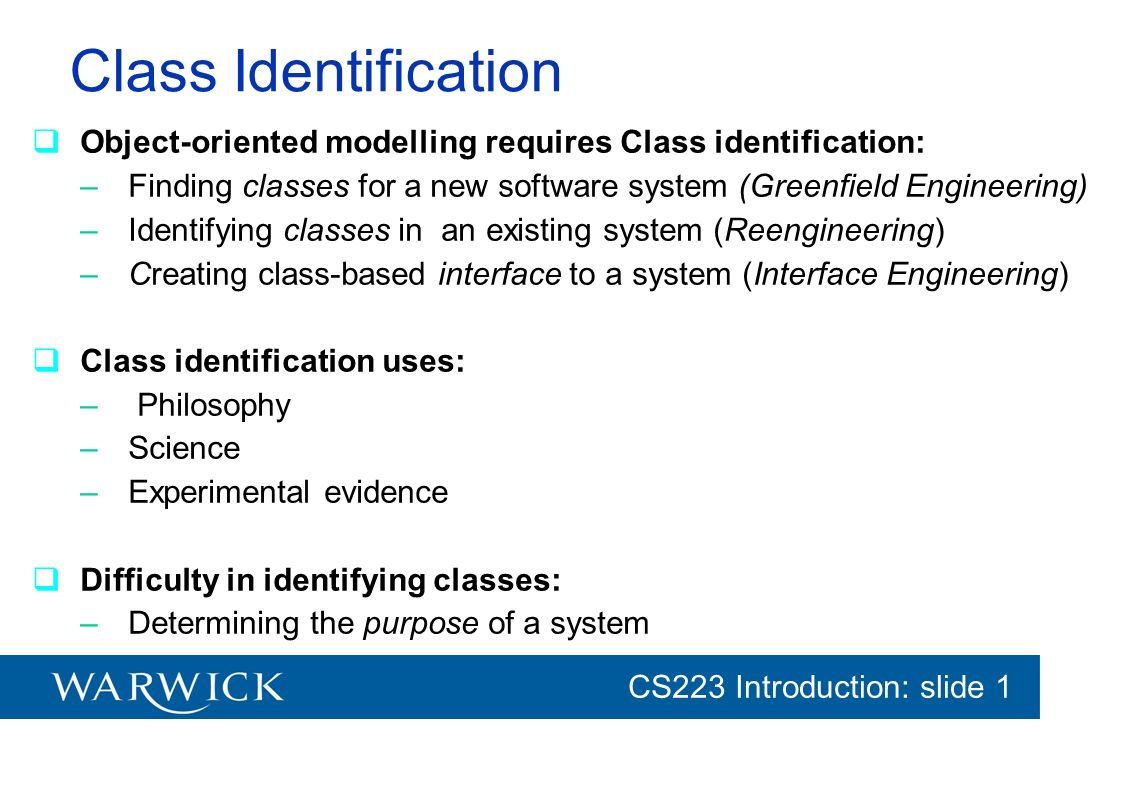 Class Identification Object-oriented modelling requires Class identification: Finding classes for a new software system (Greenfield Engineering)