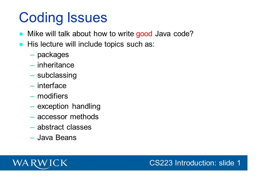 Coding Issues Mike will talk about how to write good Java code