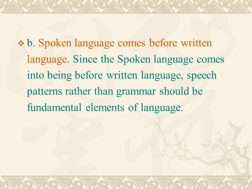 spoken and written language Here are some of the differences between speaking and writing spoken language has dialect variations that represent a region : written language is more.