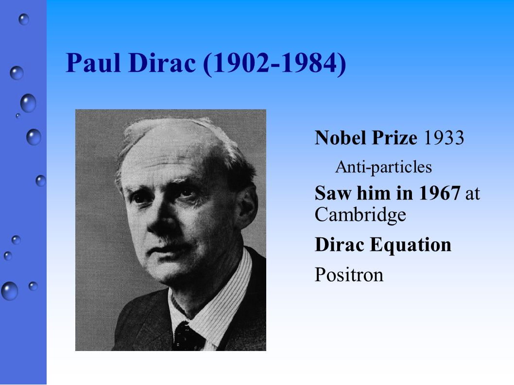 Paul Dirac (1902-1984) Nobel Prize 1933 Saw him in 1967 at Cambridge