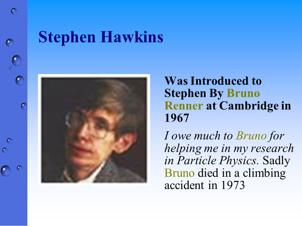Stephen Hawkins Was Introduced to Stephen By Bruno Renner at Cambridge in 1967.