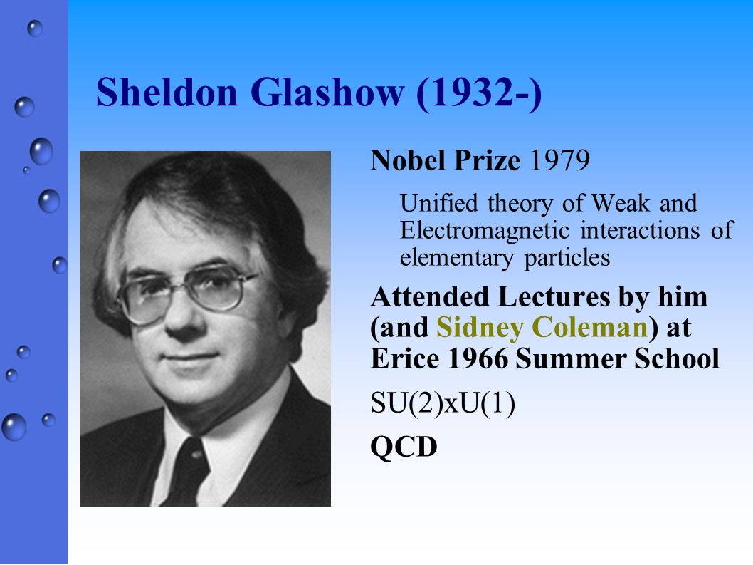 Sheldon Glashow (1932-) Nobel Prize 1979